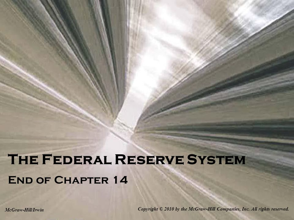 The Federal Reserve System End of Chapter 14 Copyright © 2010 by the McGraw-Hill Companies, Inc.
