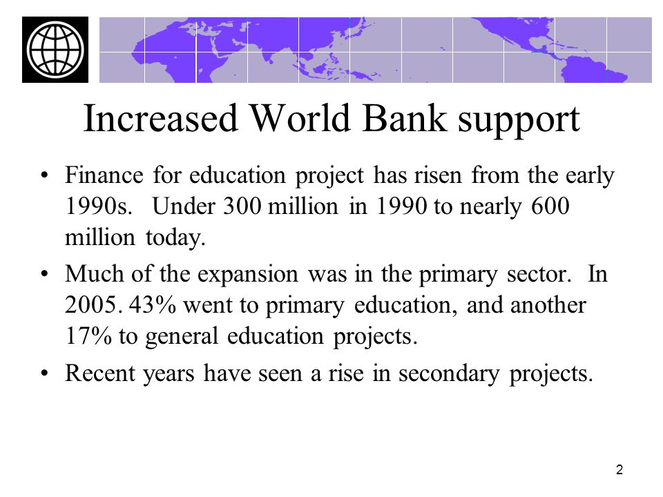 2 Increased World Bank support Finance for education project has risen from the early 1990s.