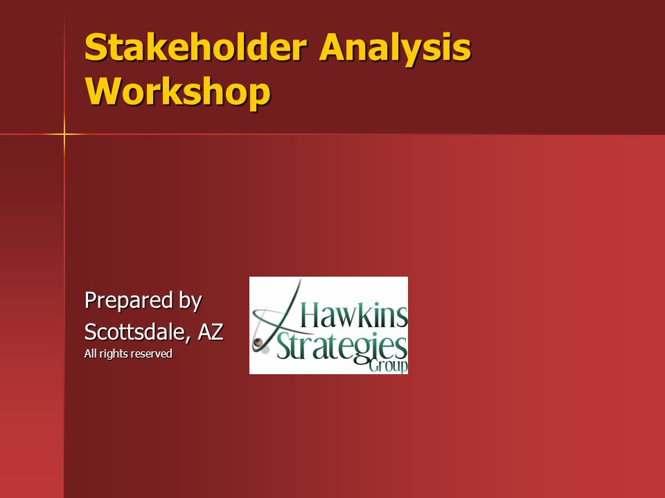 Stakeholder Analysis Workshop Prepared by Scottsdale, AZ All rights reserved