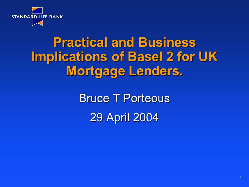 1 Practical and Business Implications of Basel 2 for UK Mortgage Lenders.