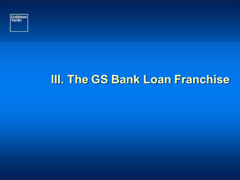 III. The GS Bank Loan Franchise