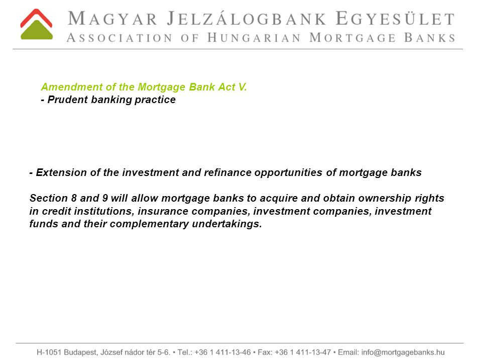 - Extension of the investment and refinance opportunities of mortgage banks Section 8 and 9 will allow mortgage banks to acquire and obtain ownership rights in credit institutions, insurance companies, investment companies, investment funds and their complementary undertakings.