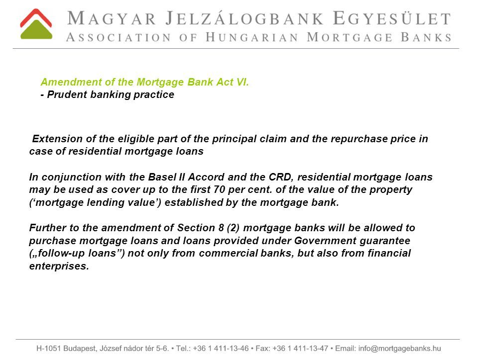 Extension of the eligible part of the principal claim and the repurchase price in case of residential mortgage loans In conjunction with the Basel II Accord and the CRD, residential mortgage loans may be used as cover up to the first 70 per cent.