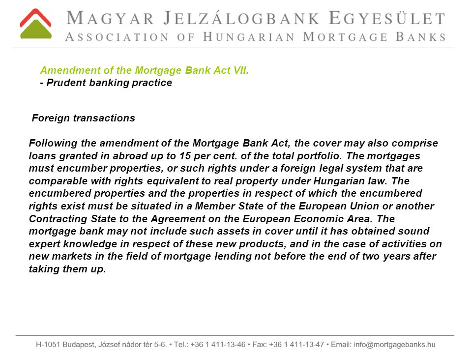 Foreign transactions Following the amendment of the Mortgage Bank Act, the cover may also comprise loans granted in abroad up to 15 per cent.