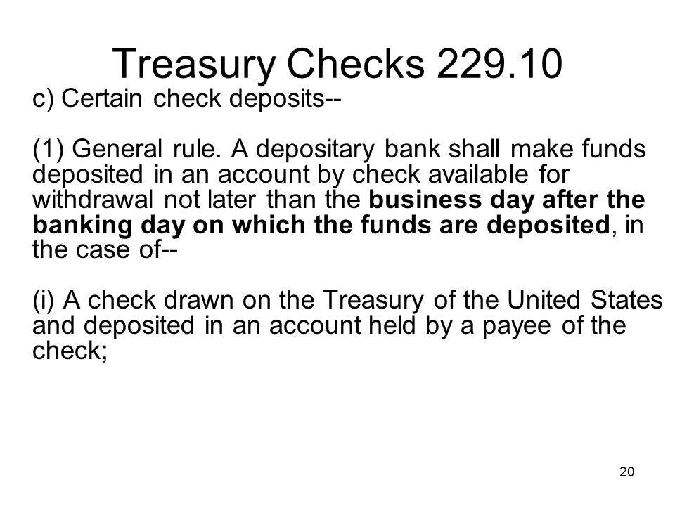 20 Treasury Checks 229.10 c) Certain check deposits-- (1) General rule.