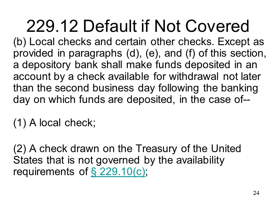 24 229.12 Default if Not Covered (b) Local checks and certain other checks.