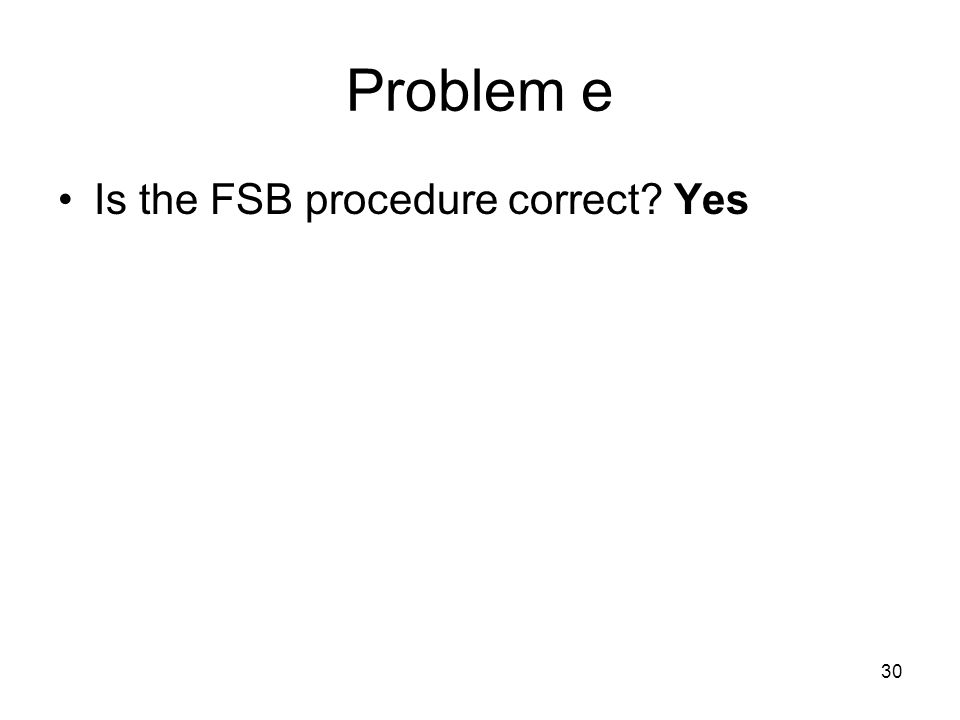 30 Problem e Is the FSB procedure correct Yes