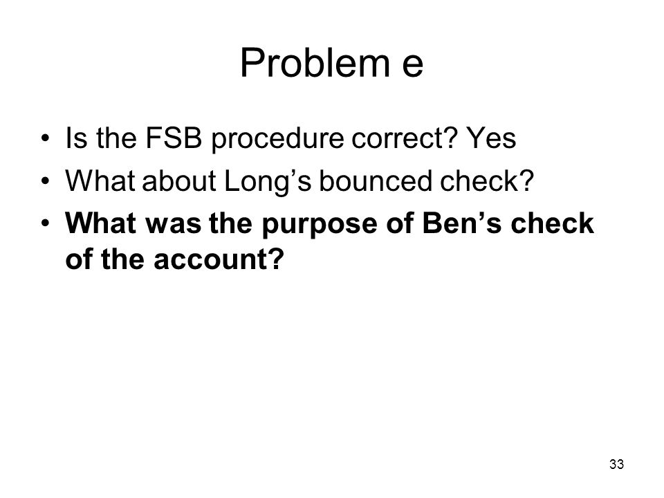 33 Problem e Is the FSB procedure correct. Yes What about Longs bounced check.