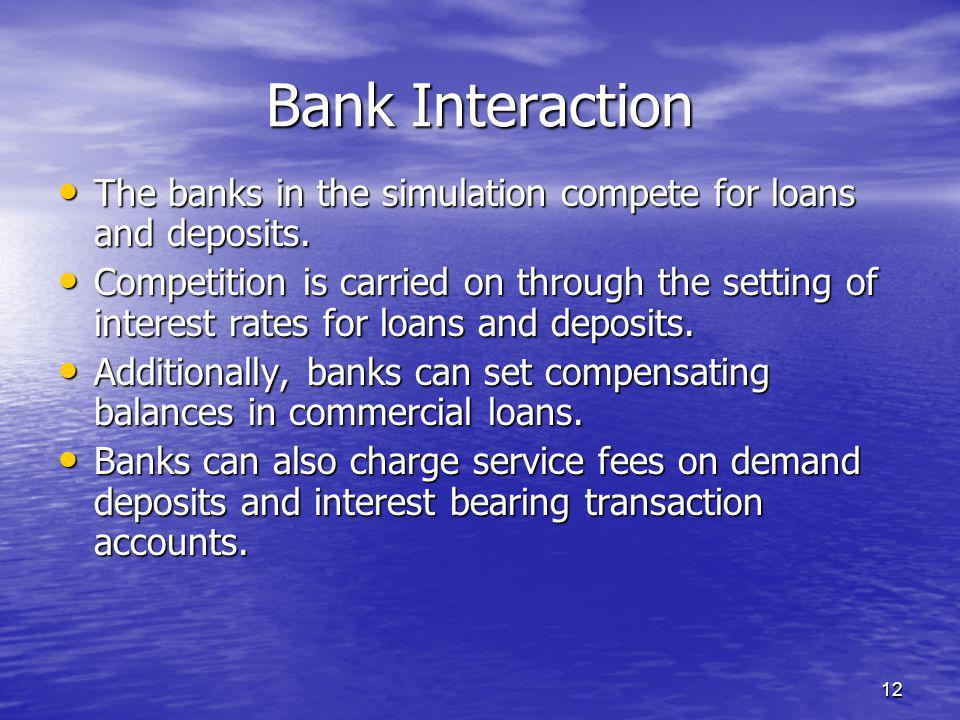 12 Bank Interaction The banks in the simulation compete for loans and deposits.