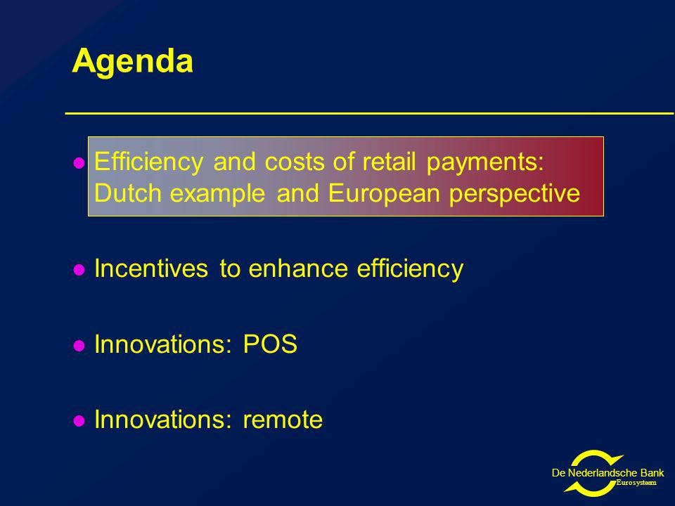 Eurosysteem Agenda Efficiency and costs of retail payments: Dutch example and European perspective Incentives to enhance efficiency Innovations: POS Innovations: remote