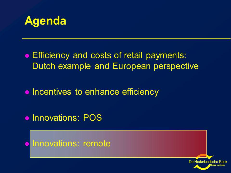 De Nederlandsche Bank Eurosysteem Agenda Efficiency and costs of retail payments: Dutch example and European perspective Incentives to enhance efficiency Innovations: POS Innovations: remote