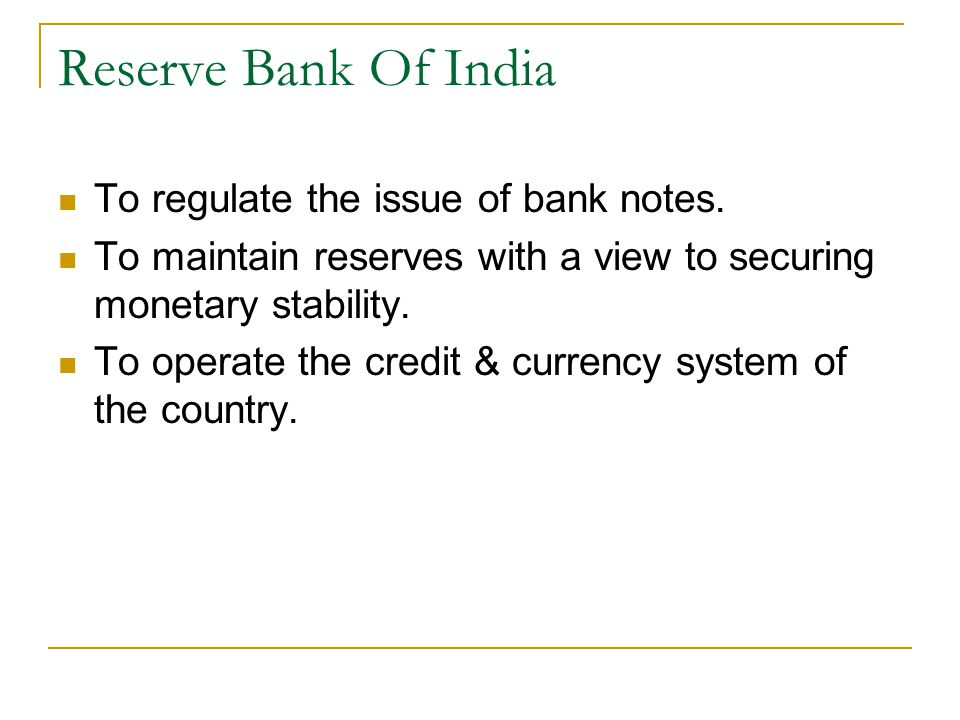 Reserve Bank Of India To regulate the issue of bank notes.