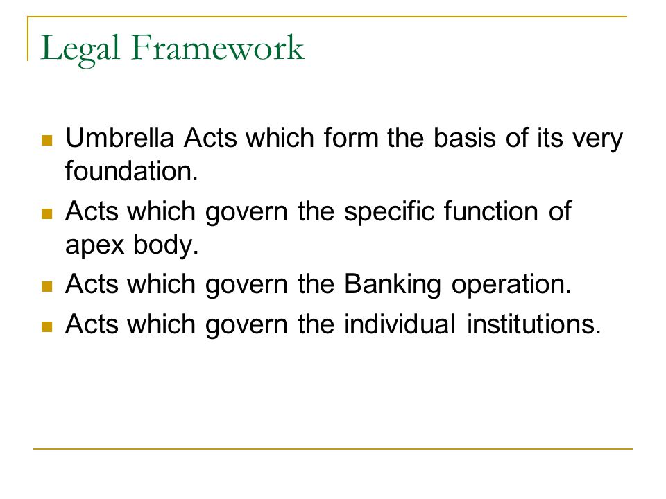 Legal Framework Umbrella Acts which form the basis of its very foundation.