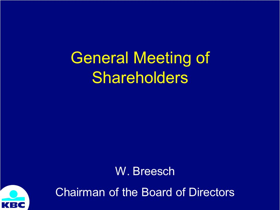 General Meeting of Shareholders W. Breesch Chairman of the Board of Directors
