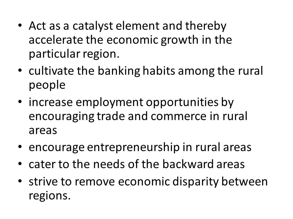 Act as a catalyst element and thereby accelerate the economic growth in the particular region.