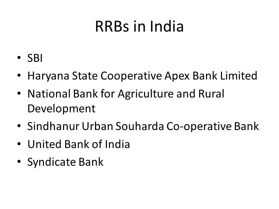 RRBs in India SBI Haryana State Cooperative Apex Bank Limited National Bank for Agriculture and Rural Development Sindhanur Urban Souharda Co-operative Bank United Bank of India Syndicate Bank