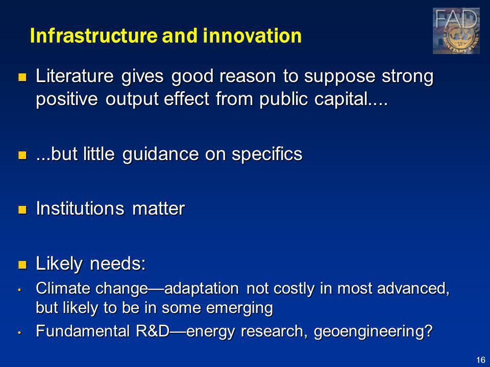 Infrastructure and innovation Literature gives good reason to suppose strong positive output effect from public capital....