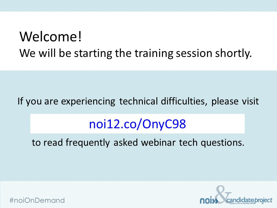 & #noiOnDemand If you are experiencing technical difficulties, please visit www.CandidateProject.org/help www.CandidateProject.org/help to read frequently asked webinar tech questions.