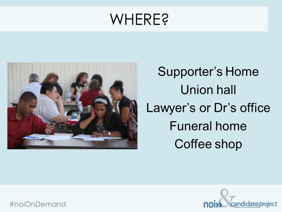& #noiOnDemand Supporters Home Union hall Lawyers or Drs office Funeral home Coffee shop WHERE