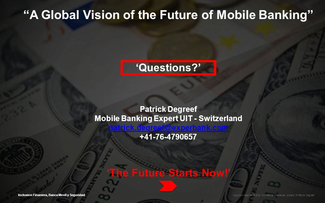 Inclusion Finaniera, Banca Movil y Seguridad A Global Vision of the Future of Mobile Banking Questions.