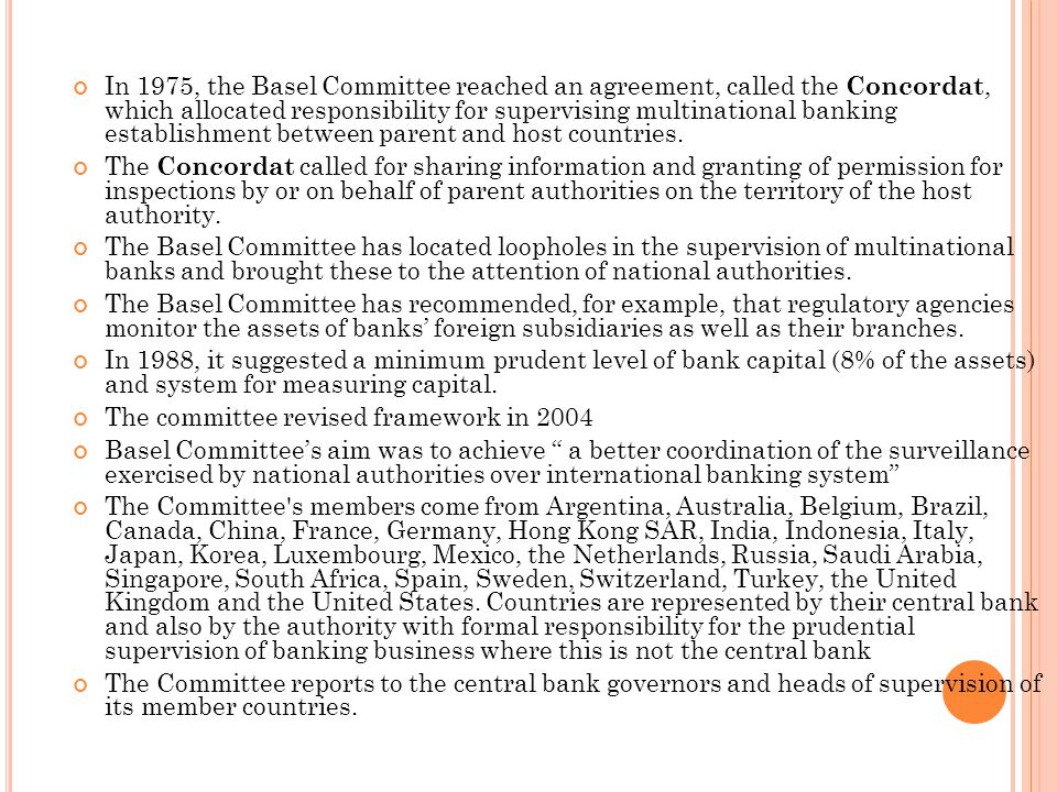 In 1975, the Basel Committee reached an agreement, called the Concordat, which allocated responsibility for supervising multinational banking establishment between parent and host countries.