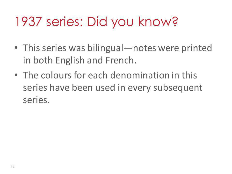 1937 series: Did you know. This series was bilingualnotes were printed in both English and French.