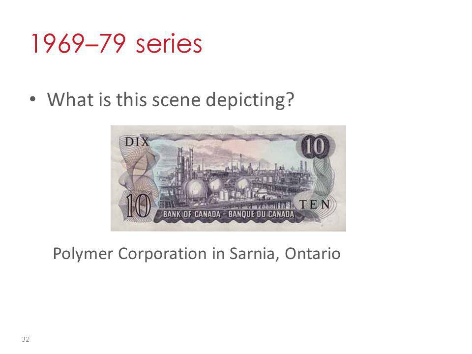 1969 – 79 series What is this scene depicting Polymer Corporation in Sarnia, Ontario 32