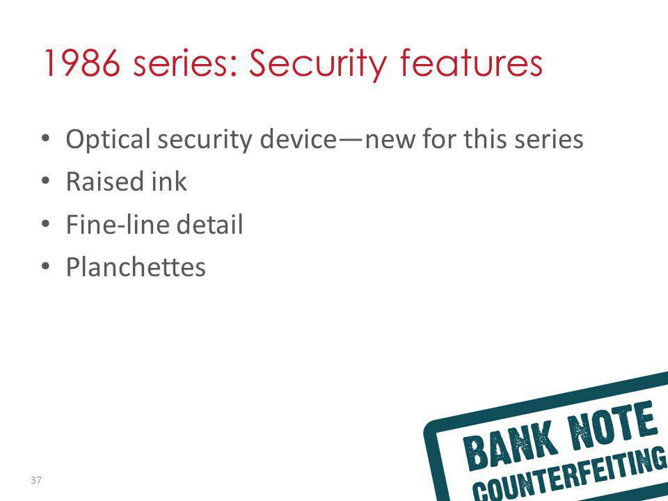 1986 series: Security features Optical security devicenew for this series Raised ink Fine-line detail Planchettes 37