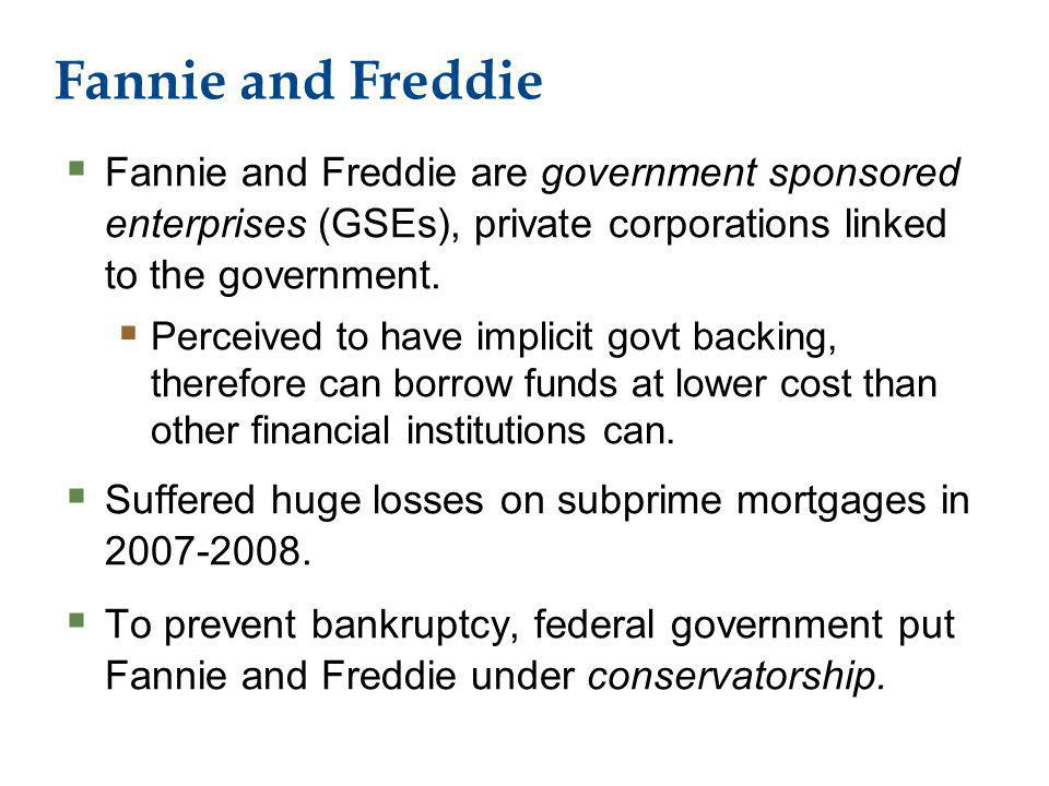 Fannie and Freddie Fannie and Freddie are government sponsored enterprises (GSEs), private corporations linked to the government.