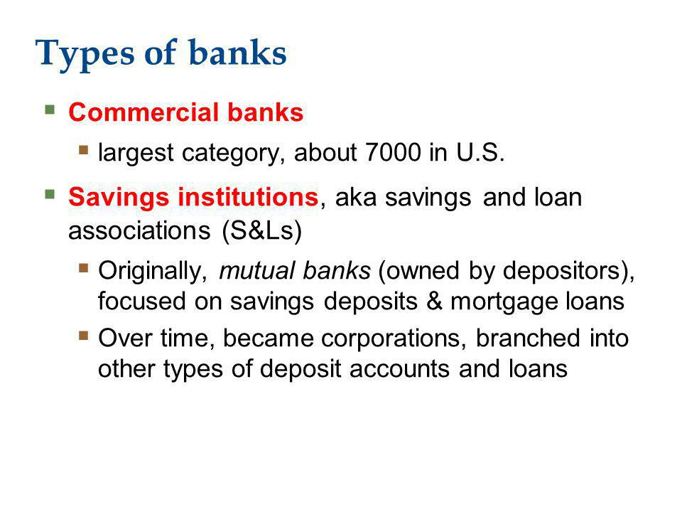 Types of banks Commercial banks largest category, about 7000 in U.S.