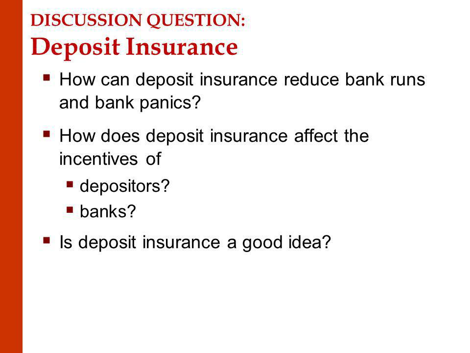 DISCUSSION QUESTION: Deposit Insurance How can deposit insurance reduce bank runs and bank panics.