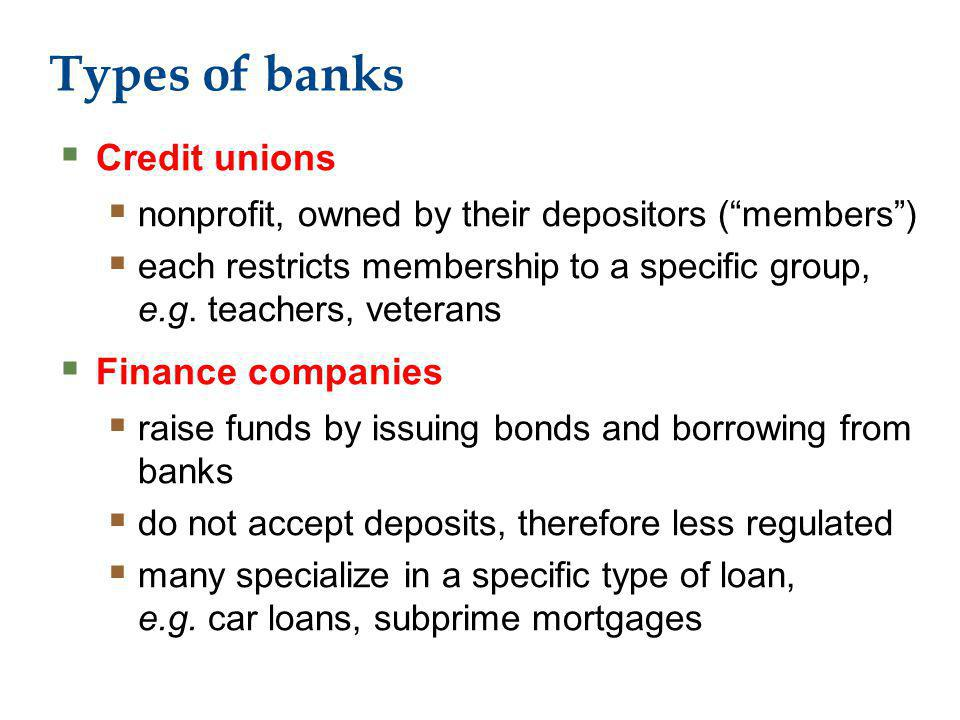 Types of banks Credit unions nonprofit, owned by their depositors (members) each restricts membership to a specific group, e.g.