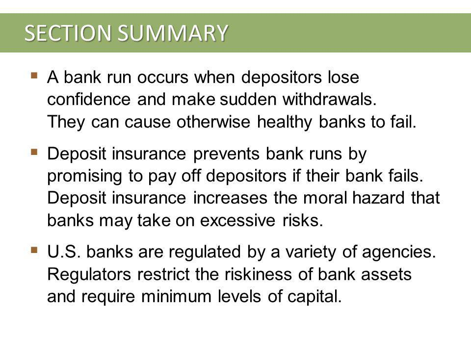 SECTION SUMMARY A bank run occurs when depositors lose confidence and make sudden withdrawals.