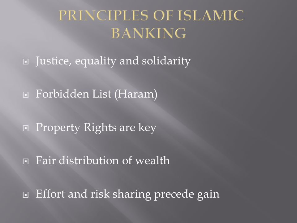 Justice, equality and solidarity Forbidden List (Haram) Property Rights are key Fair distribution of wealth Effort and risk sharing precede gain