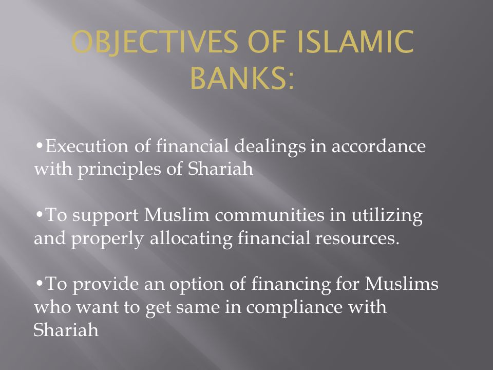 Execution of financial dealings in accordance with principles of Shariah To support Muslim communities in utilizing and properly allocating financial resources.