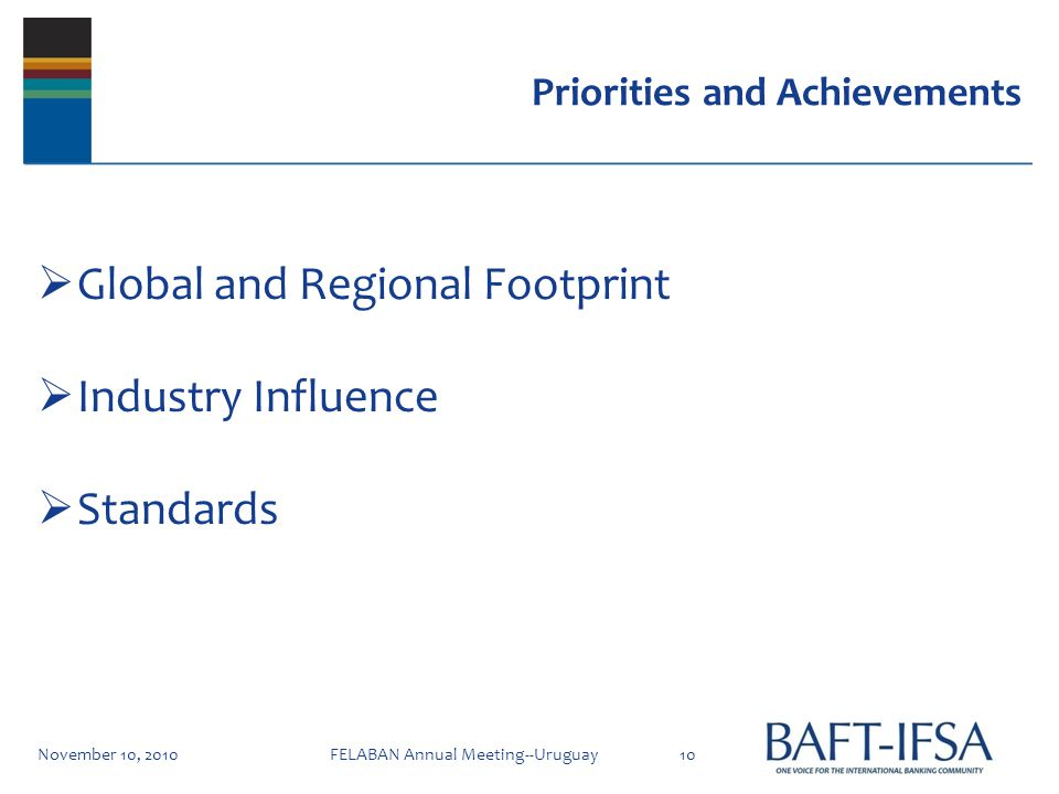 Priorities and Achievements Global and Regional Footprint Industry Influence Standards November 10, 201010FELABAN Annual Meeting--Uruguay