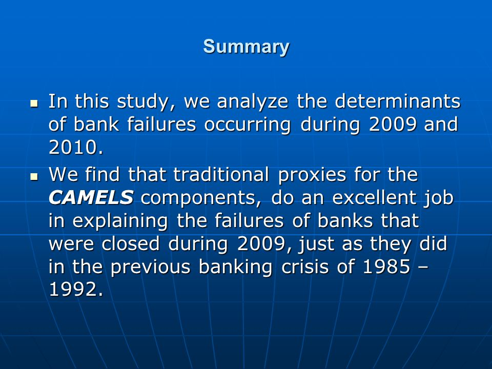 Summary In this study, we analyze the determinants of bank failures occurring during 2009 and 2010.