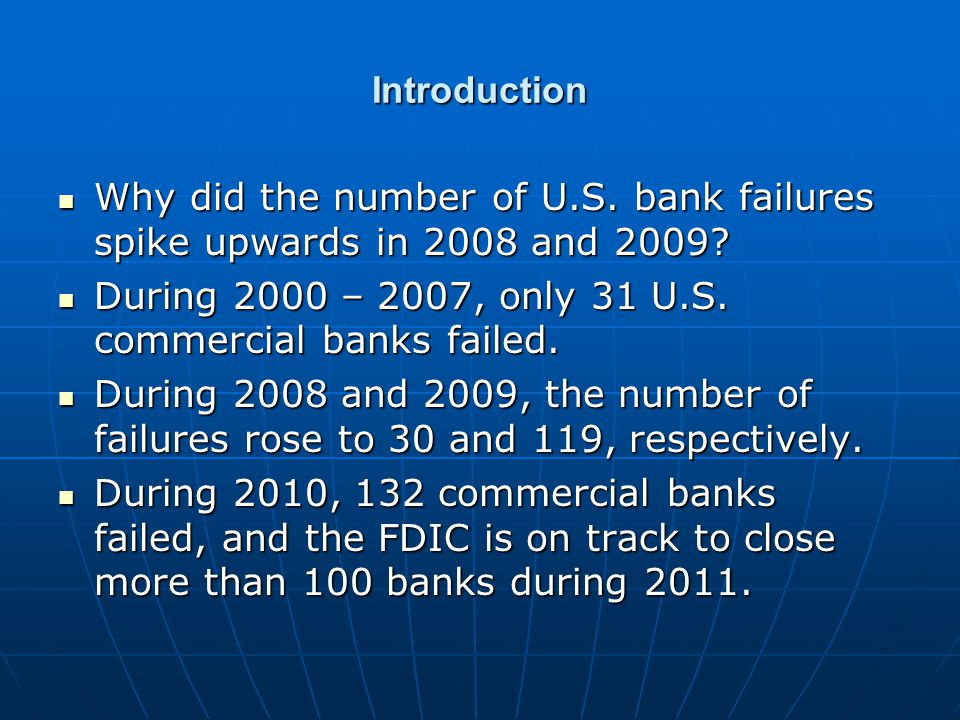 Introduction Why did the number of U.S. bank failures spike upwards in 2008 and 2009.