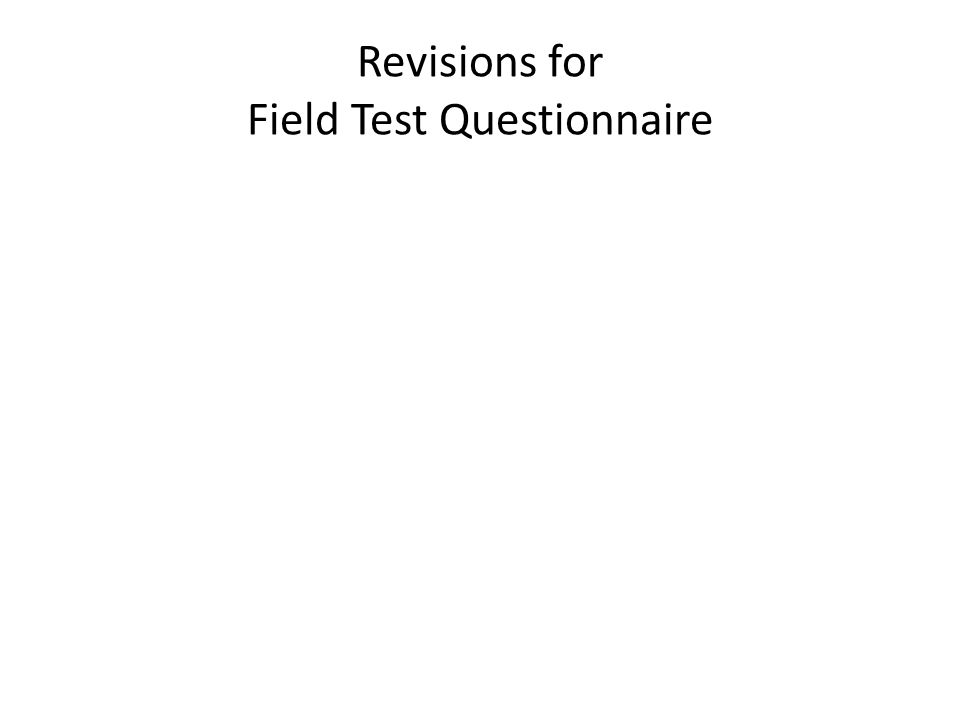 Revisions for Field Test Questionnaire