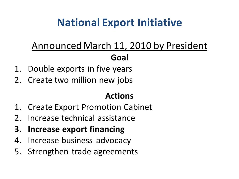 Announced March 11, 2010 by President Goal 1. Double exports in five years 2.