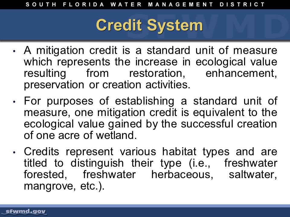 Credit System A mitigation credit is a standard unit of measure which represents the increase in ecological value resulting from restoration, enhancement, preservation or creation activities.