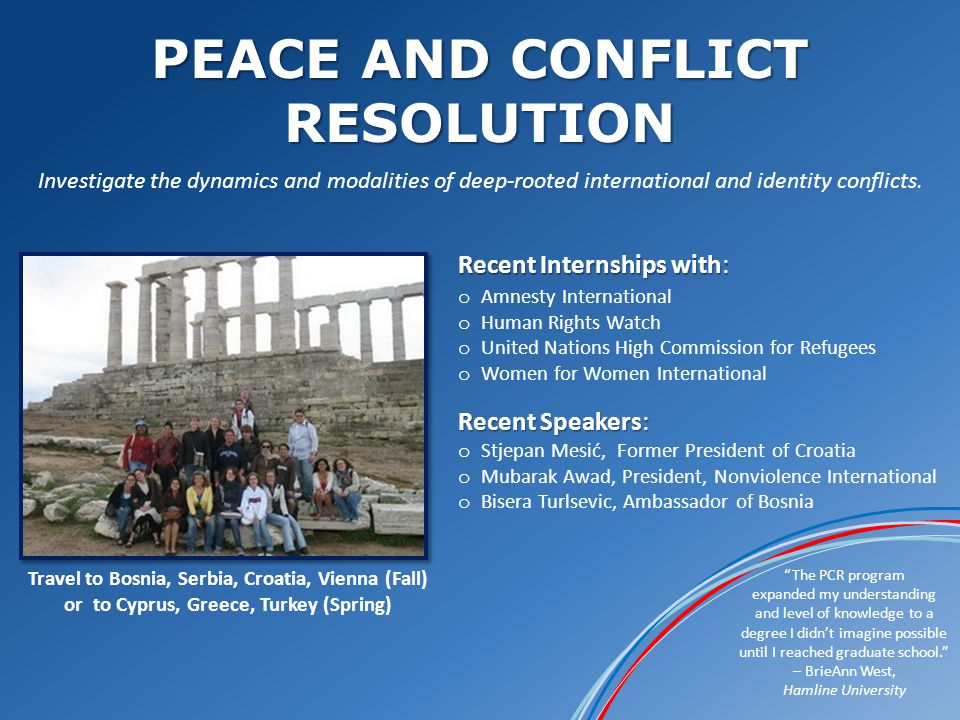 PEACE AND CONFLICT RESOLUTION The PCR program expanded my understanding and level of knowledge to a degree I didnt imagine possible until I reached graduate school.