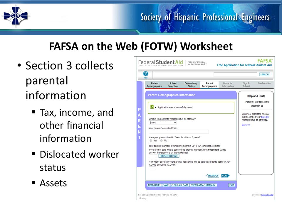 Section 3 collects parental information Tax, income, and other financial information Dislocated worker status Assets FAFSA on the Web (FOTW) Worksheet