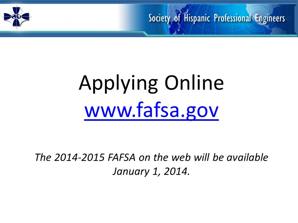 Applying Online www.fafsa.gov The 2014-2015 FAFSA on the web will be available January 1, 2014.