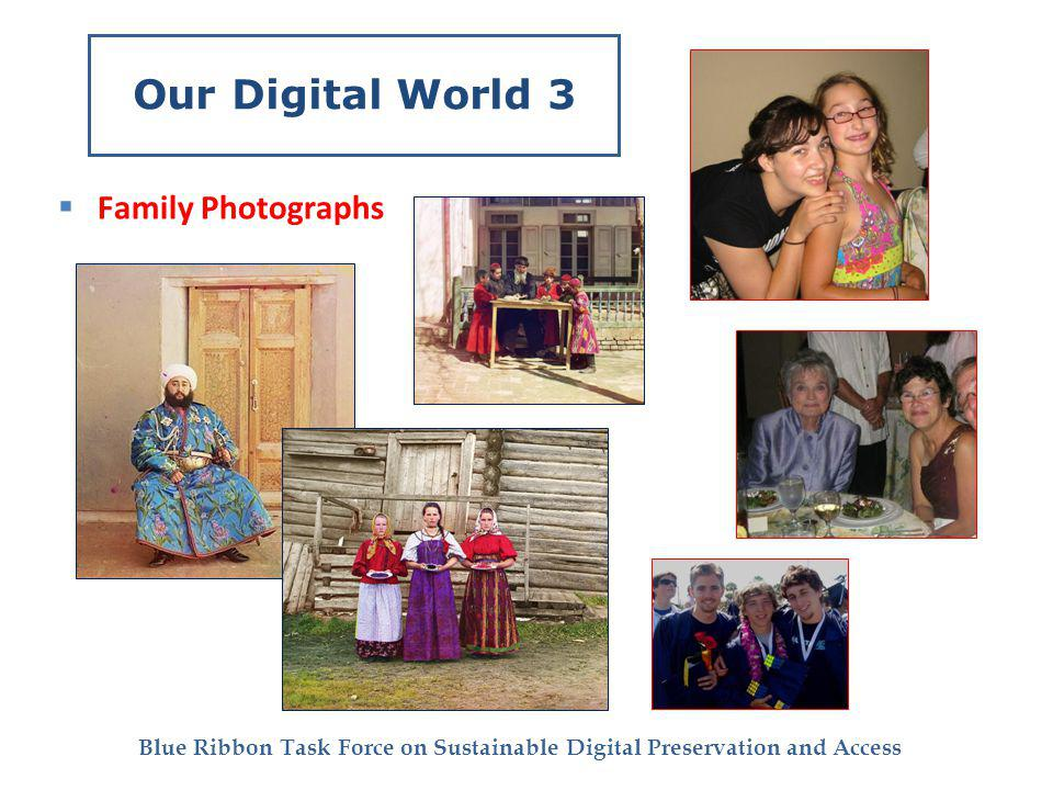 Blue Ribbon Task Force on Sustainable Digital Preservation and Access Our Digital World 3 Family Photographs