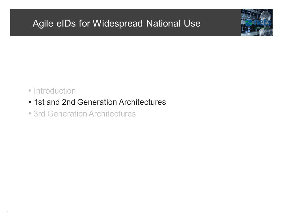 Agile eIDs for Widespread National Use 5 Introduction 1st and 2nd Generation Architectures 3rd Generation Architectures