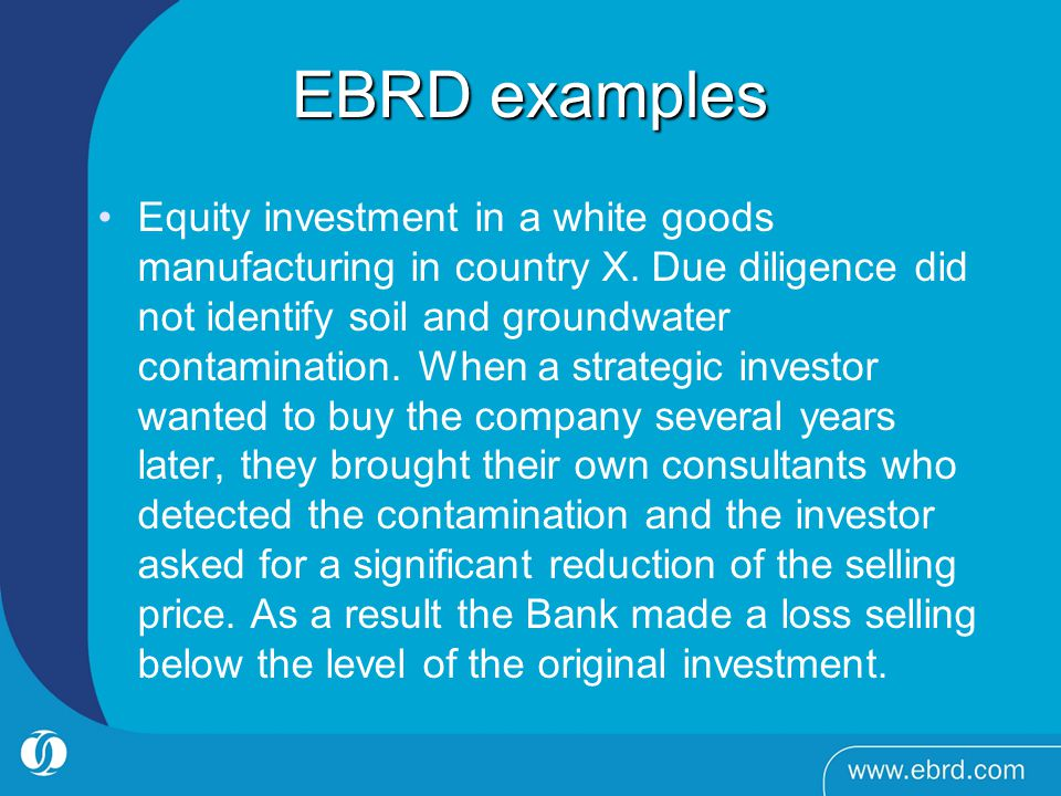 EBRD examples Equity investment in a white goods manufacturing in country X.