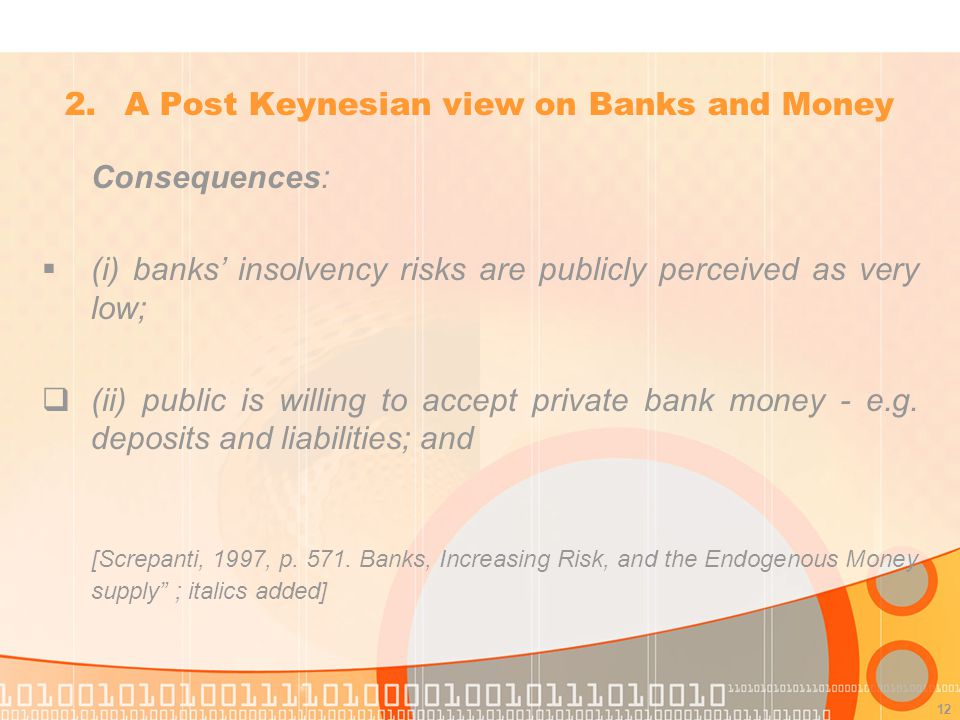 12 Consequences: (i) banks insolvency risks are publicly perceived as very low; (ii) public is willing to accept private bank money - e.g.
