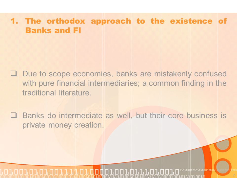 7 Due to scope economies, banks are mistakenly confused with pure financial intermediaries; a common finding in the traditional literature.