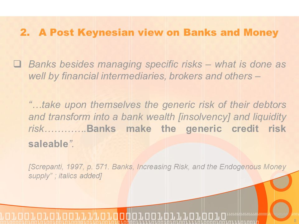 8 Banks besides managing specific risks – what is done as well by financial intermediaries, brokers and others – …take upon themselves the generic risk of their debtors and transform into a bank wealth [insolvency] and liquidity risk………….Banks make the generic credit risk saleable.